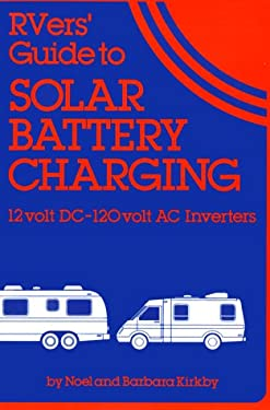 Rvers' Guide to Solar Battery Charging: 12 Volt DC-120 Volt AC Inverters 9780937948088