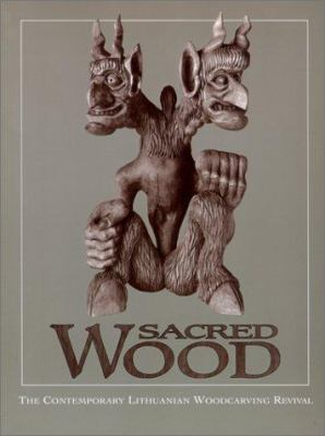 Sacred Wood: The Contemporary Lithuanian Woodcarving Revival 9780932900432