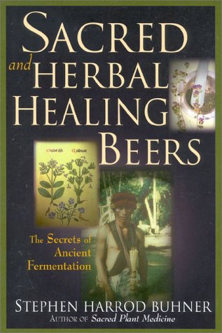 Sacred and Herbal Healing Beers: The Secrets of Ancient Fermentation 9780937381663