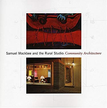 Samuel Mockbee and the Rural Studio 9780931394522
