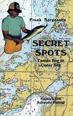 Secret Spots--Tampa Bay to Cedar Key: Tampa Bay to Cedar Key: Florida's Best Saltwater Fishing Book 1 9780936513287