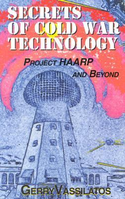 Secrets of Cold War Technology: Project Haarp and Beyond 9780932813800