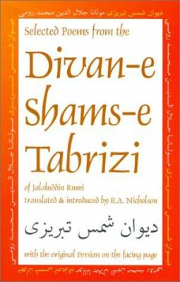 Selected Poems from the Divan-E Shams-E Tabriz: With the Original Persian on the Facing Page 9780936347615