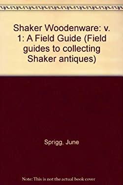 Shaker Woodenware, Volume 1: A Field Guide 9780936399065