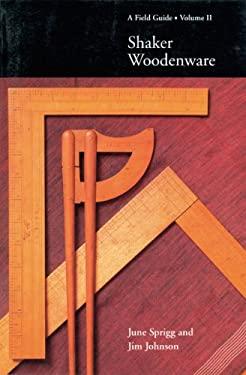 Shaker Woodenware, Volume 2: A Field Guide 9780936399102