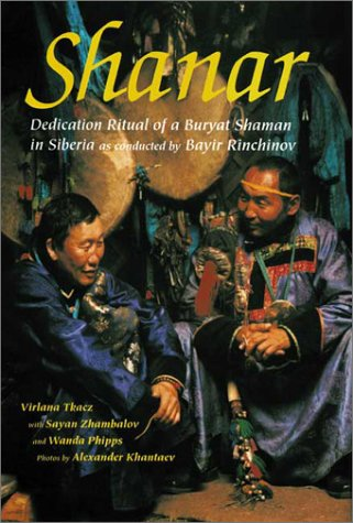 Shanar: Dedication Ritual of a Buryat Shaman in Siberia as Conducted by Bayir Rinchinov 9780930407575