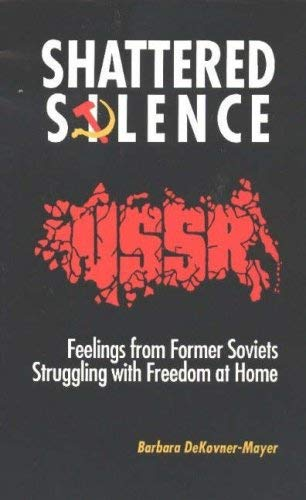 Shattered Silence: Feelings from Former Soviets Struggling with Freedom at Home 9780935047134