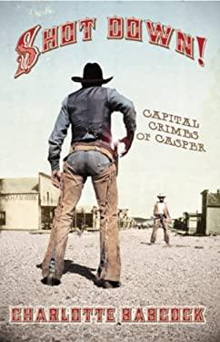 Shot Downi Capital Crimes of Casper, Wyoming 9780931271526