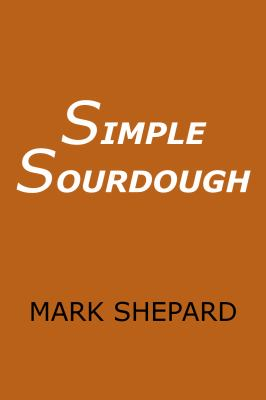 Simple Sourdough: How to Bake the Best Bread in the World 9780938497301