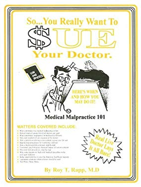 So You Really Want to Sue Your Doctor!: Here's When and How You May Do It.: Medical Malpractice 101 9780932704726