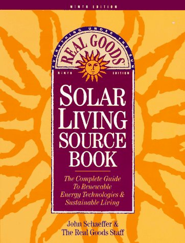Solar Living Sourcebook: The Complete Guide to Renewable Energy Technologies and Sustainable Living 9780930031824