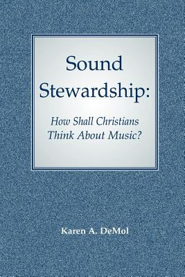 Sound Stewardship: How Shall Christians Think about Music? 9780932914446