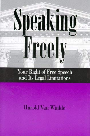 Speaking Freely: Your Right of Free Speech and Its Legal Limitations 9780931541209