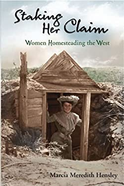 Staking Her Claim: Women Homesteading the West 9780931271908