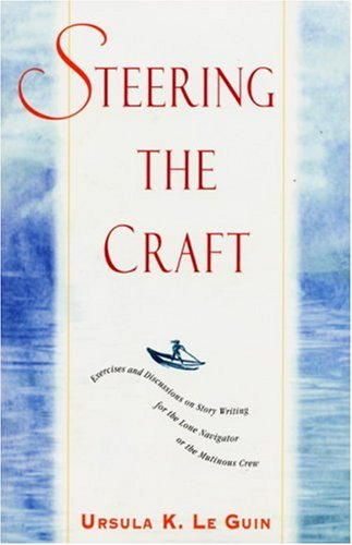 Steering the Craft: Exercises and Discussions on Story Writing for the Lone Navigator or the Mutinous Crew 9780933377462