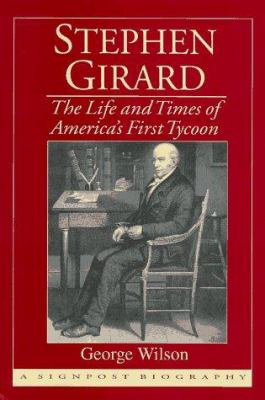 Stephen Girard: The Life and Times of America's First Tycoon 9780938289562