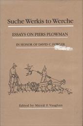 Suche Werkis to Werche: Essays on Piers Plowman in Honor of David C. Fowler