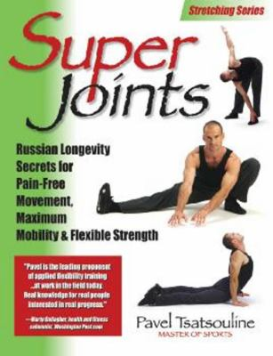Super Joints: Russian Longevity Secrets for Pain-Free Movement, Maximum Mobility & Flexible Strength 9780938045366
