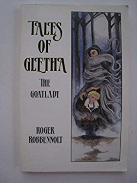 Tales of Gletha the Goatlady: Parables from the Heart Land, Roger Robbennolt