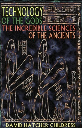 Technology of the Gods: The Incredible Sciences of the Ancients 9780932813732