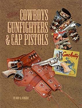 Television's Cowboys, Gunfighters & Cap Pistols 9780930625832