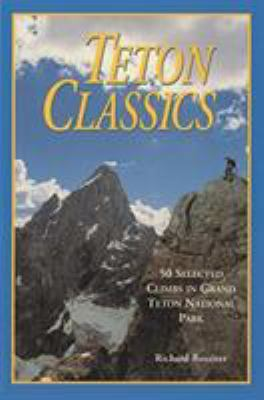 Teton Classics, 2nd: 50 Selected Climbs in Grand Teton National Park 9780934641715