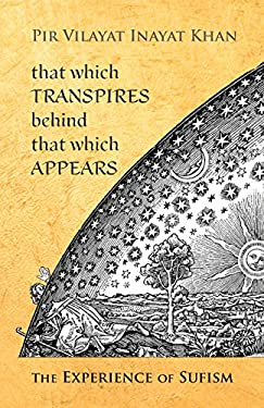 That Which Transpires Behind That Which Appears: The Experience of Sufism 9780930872496