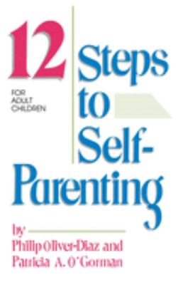 The 12 Steps to Self-Parenting for Adult Children 9780932194688