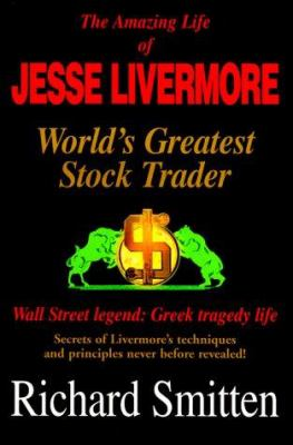 The Amazing Life of Jesse Livermore: World's Greatest Stock Trader, Wall Street Legend: Greek Tragedy Life, Secrets of Livermore's Techniques and Prin 9780934380591