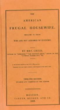 The American Frugal Housewife: Dedicated to Those Who Are Not Ashamed of Economy 9780939218226