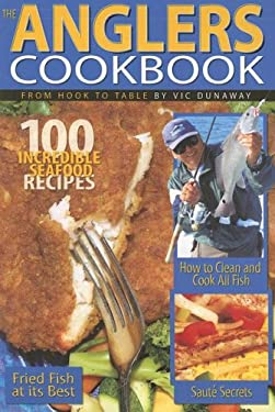 The Anglers Cookbook: From Hook to Table 9780936240336