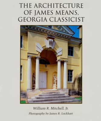 The Architecture of James Means, Georgia Classicist 9780932958228