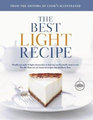 The Best Light Recipe: Would You Make 28 Light Cheesecakes to Find One You'd Actually Want to Eat? We Did. Here Are 300 Lower Fat Recipes Tha 9780936184975