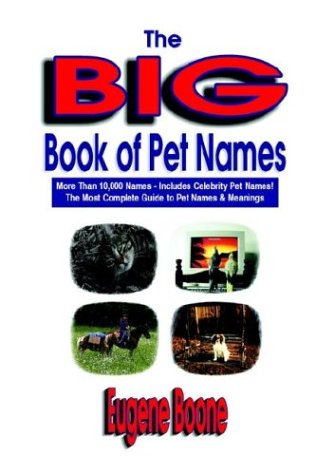 The Big Book of Pet Names - More Than 10,000 Pet Names - Includes Celebrity Pet Names - The Most Complete Guide to Pet Names & Meanings 9780930865542