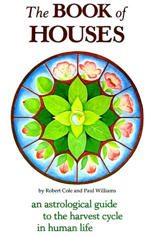 The Book of Houses: An Astrological Guide to the Harvest Cycle in Human Life 9780934558235