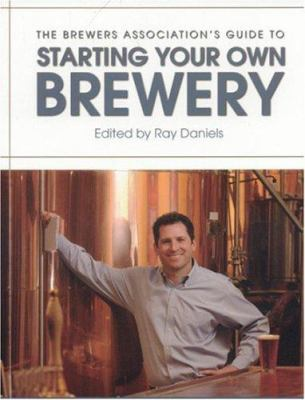 The Brewers Association's Guide to Starting Your Own Brewery 9780937381892