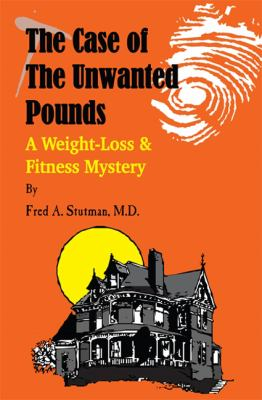The Case of the Unwanted Pounds: A Weight-Loss & Fitness Mystery 9780934232265