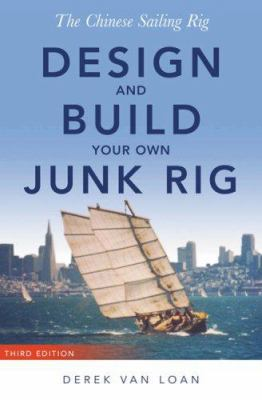 The Chinese Sailing Rig: Design and Build Your Own Junk Rig 9780939837700