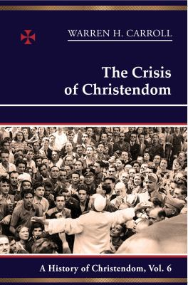 The Crisis of Christendom, 1815-2005: A History of Christendom (Vol. 6) 9780931888908