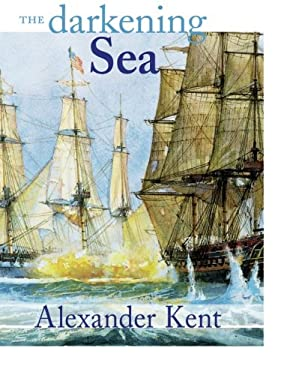 The Darkening Sea: The Richard Bolitho Novels - Kent, Alexander