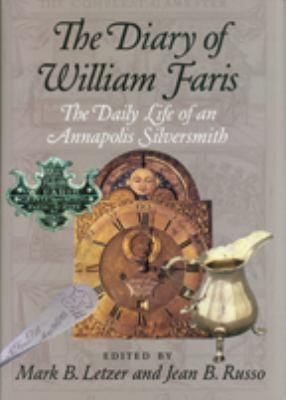 The Diary of William Faris: The Daily Life of an Annapolis Silversmith 9780938420804