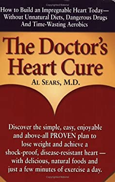 The Doctor's Heart Cure: Beyond the Modern Myths of Diet and Exercise: The Clinically-Proven Plan of Breakthrough Health Secr 9780938045656