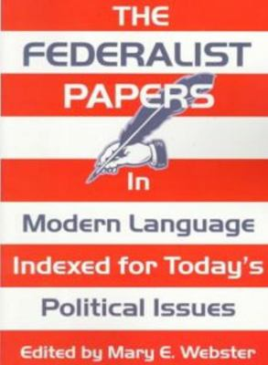 The Federalist Papers in Modern Language: Indexed for Today's Political Issues 9780936783215