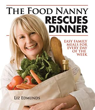 The Food Nanny Rescues Dinner: Easy Family Meals for Every Day of the Week 9780935278774