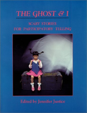 The Ghost & I: Scary Stories for Paticipatory Telling 9780938756378