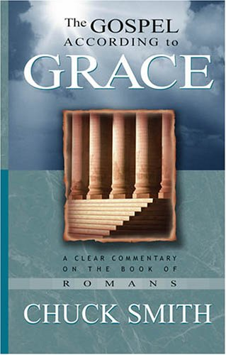 The Gospel According to Grace: A Clear Commentary on the Book of Romans 9780936728124