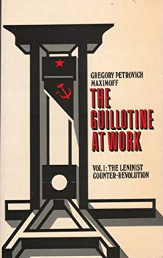 The Guillotine at Work Vol. 1: The Leninist Counter-Revolution 9780932366061
