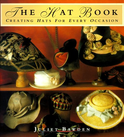 The Hat Book: Creating Hats for Every Occasion 9780937274736