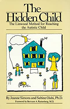 The Hidden Child: The Linwood Method for Reaching the Autistic Child 9780933149069