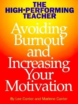 The High-Performing Teacher: Avoiding Burnout and Increasing Your Motivation 9780939007820